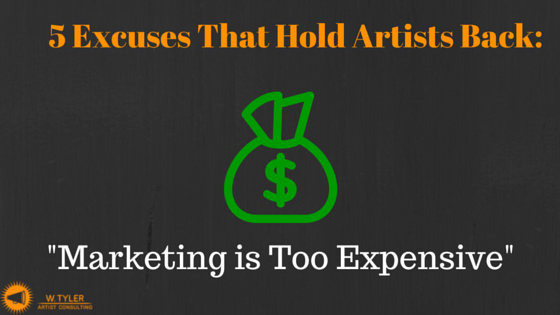 5 Excuses That Hold Artists Back- Marketing is Too Expensive