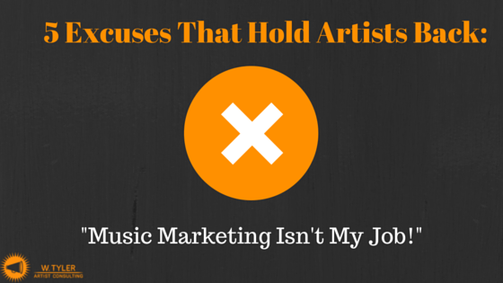 5 Excuses That Hold Artists Back: Marketing My Music Isn't My Job!