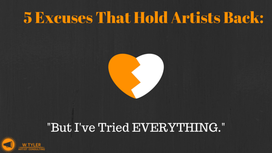5 Excuses That Hold Artists Back: …But I've Tried Everything.