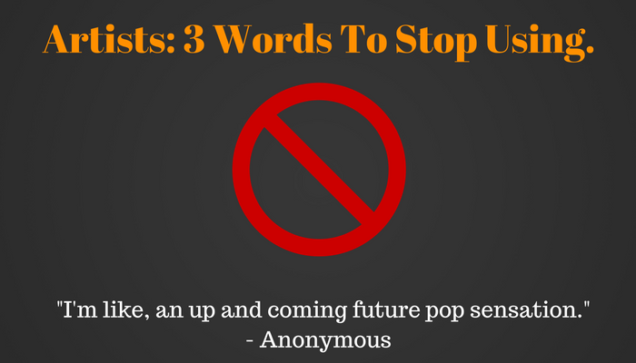 Artists: Three Words to Stop Using.